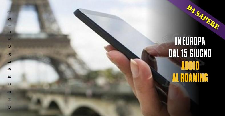In europa dal 15 giugno addio al roaming checkblacklist for Abolizione roaming in europa